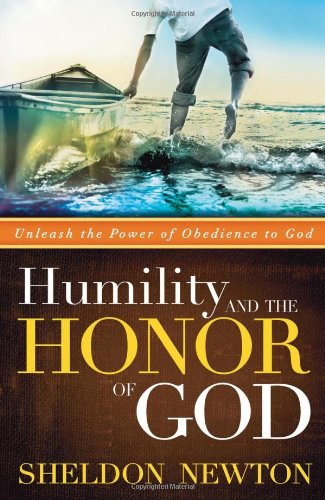 Humility And The Honor Of God : Unleash the Power of Obedience to God