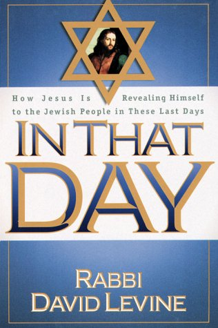 In That Day : How Jesus is Revealing Himself to the Jewish People in These Last Days
