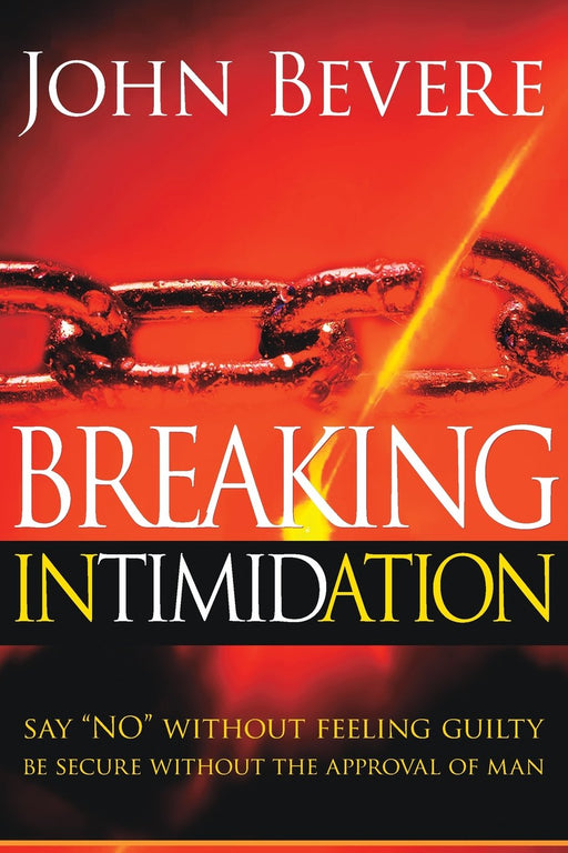 "Breaking Intimidation : Say ""No"" Without Feeling Guilty.  Be Secure Without the Approval of Man"