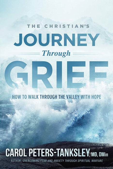 The Christian's Journey Through Grief : How to Walk Through the Valley With Hope