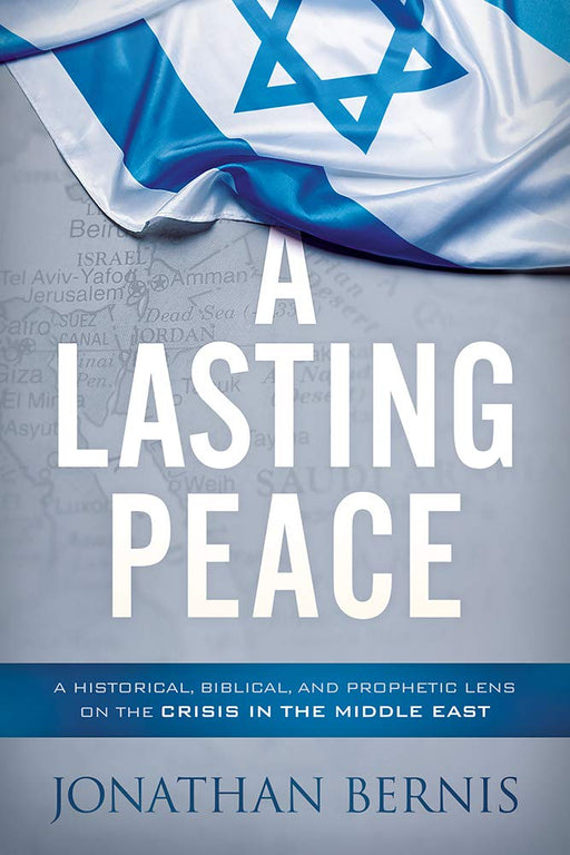 A Lasting Peace : A Historical, Biblical, and Prophetic Lens on the Crisis in the Middle East