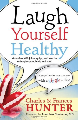 Laugh Yourself Healthy : Keep the Doctor Away—With a Giggle a Day!
