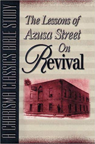 Lessons Of Azusa Street On Revival : A Charisma Classics Bible Study