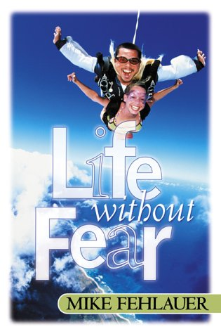 Life Without Fear : Be Strong and Let Your Heart Take Courage