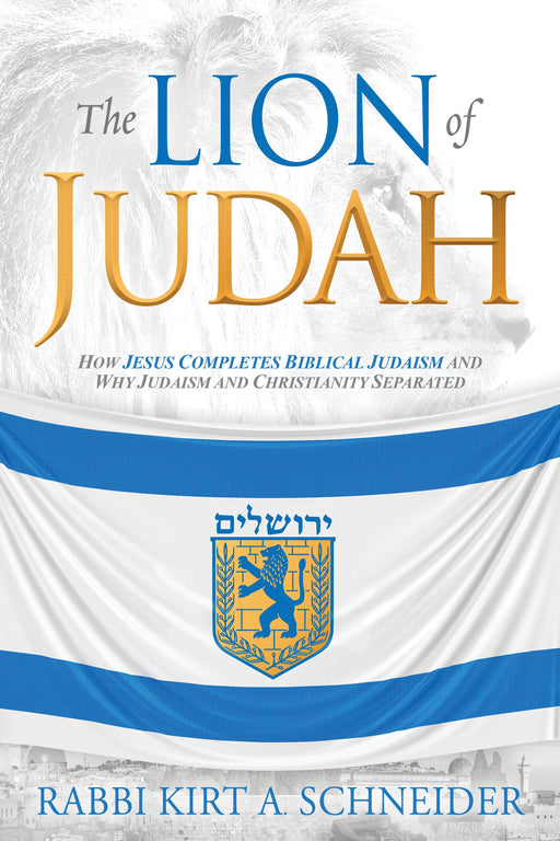 The Lion of Judah : How Jesus Completes Biblical Judaism and Why Judaism and Christianity Separated