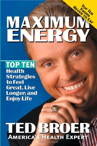 Maximum Energy Revised : Top ten health strategies to feel great, live longer, and enjoy life