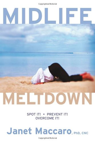 Mid Life Meltdown : Spot It! Prevent It! Overcome It!