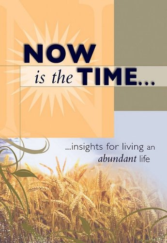 Now Is The Time : …insights for living an abundant life