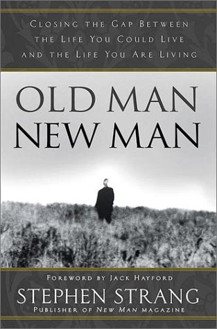 Old Man, New Man : Closing the gap between the life you could live and the life you are living