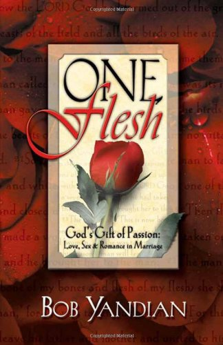 One Flesh : God's Gift of Passion: Love, Sex and Romance in Marriage