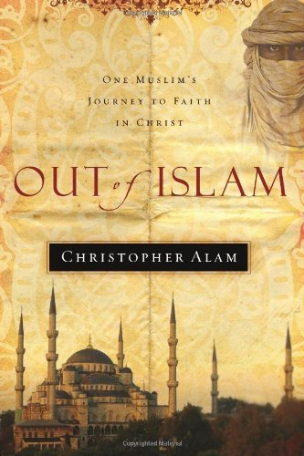 Out Of Islam : One Muslim's Journey to Faith in Christ