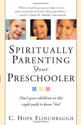 Spiritually Parenting Your Preschooler : Start your children on the right path to know God