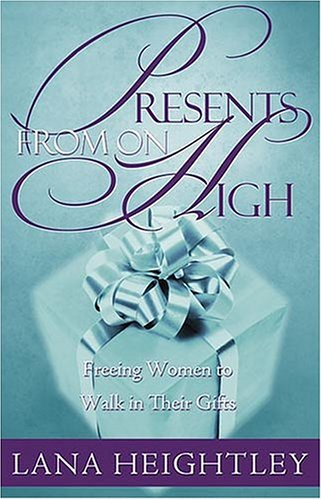 Presents From On High : Freeing Women to Walk in Their Gifts