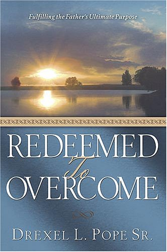 Redeemed To Overcome : Fulfilling the Father's Ultimate Purpose