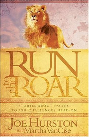 Run To The Roar : Stories about facing tough challenges head on
