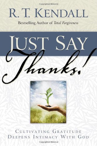 Just Say Thanks : Cultivating Gratitude Deepens Intimacy With God