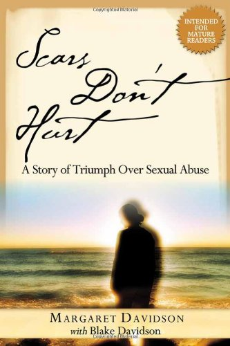 Scars Don't Hurt : A Story of Triumph Over Sexual Abuse