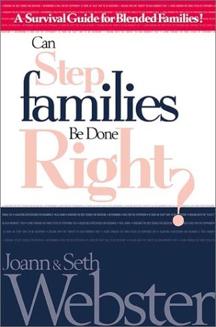 Can Stepfamilies Be Done Right? : A Survival Guide for Blended Families