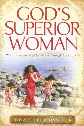 God's Superior Woman : Conquering Her World Through Love