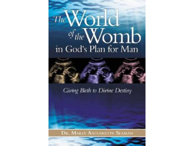 The World Of The Womb In God's Plan For Man : Giving Birth to Divine Destiny