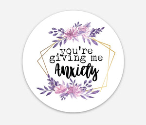 You're Giving Me Anxiety - Sweary 3 Inch Circle Stickers
