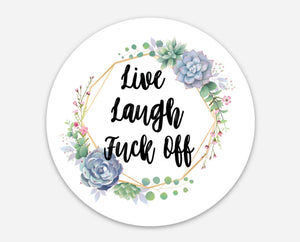 Live, Laugh, Fuck Off - Sweary 3 Inch Circle Stickers