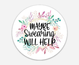 Maybe Swearing Will Help - Sweary 3 Inch Circle Stickers