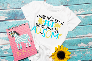I May Not Say It But Trust Me I'm AU-SOME Toddler or Youth Tee