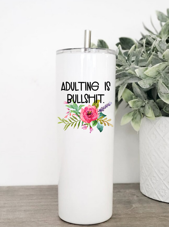 Adulting is bullshit- Sweary Floral Tumbler 20 or 30 oz