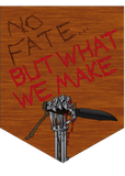 No Fate...But What We Make