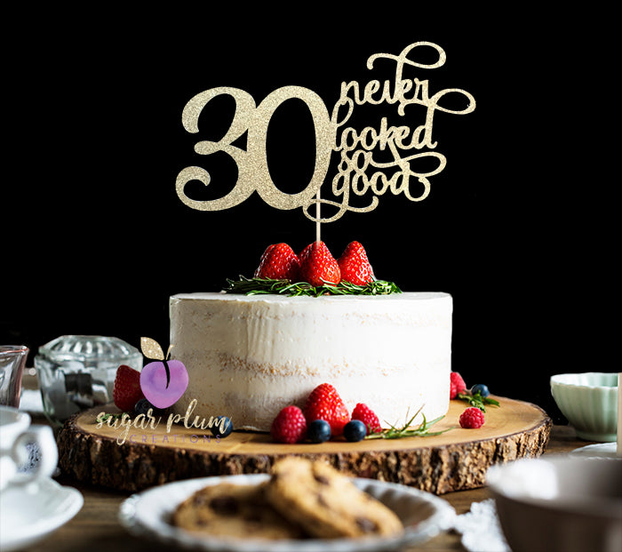 30 Never Looked So Good Cake Topper (Fancy)