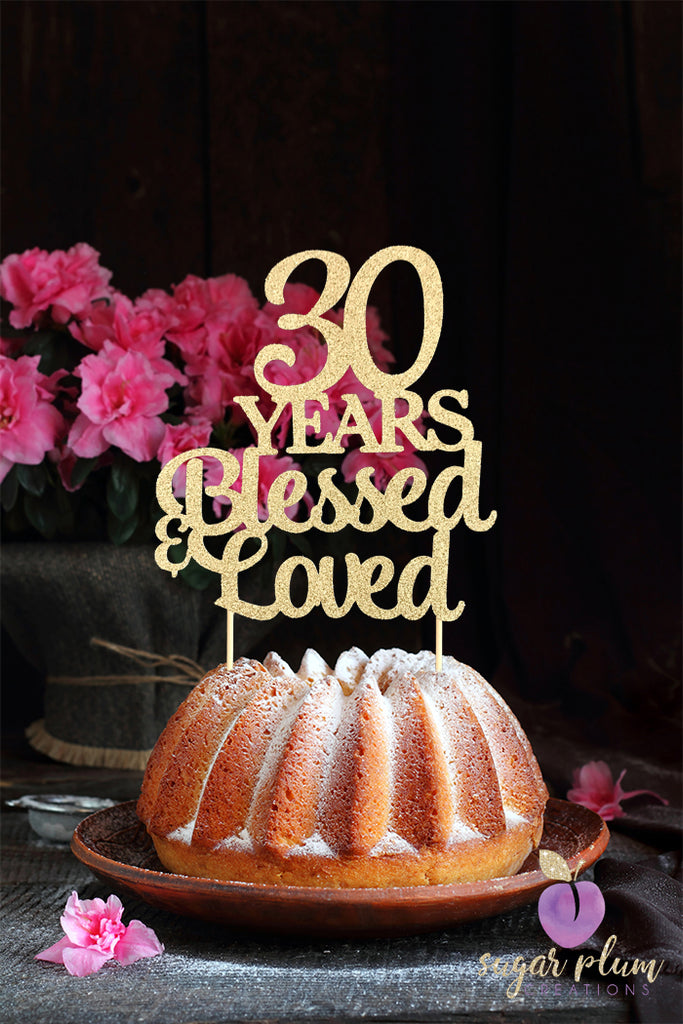 30 Years Blessed & Loved Cake Topper