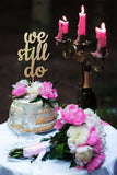 We Still do Cake Topper