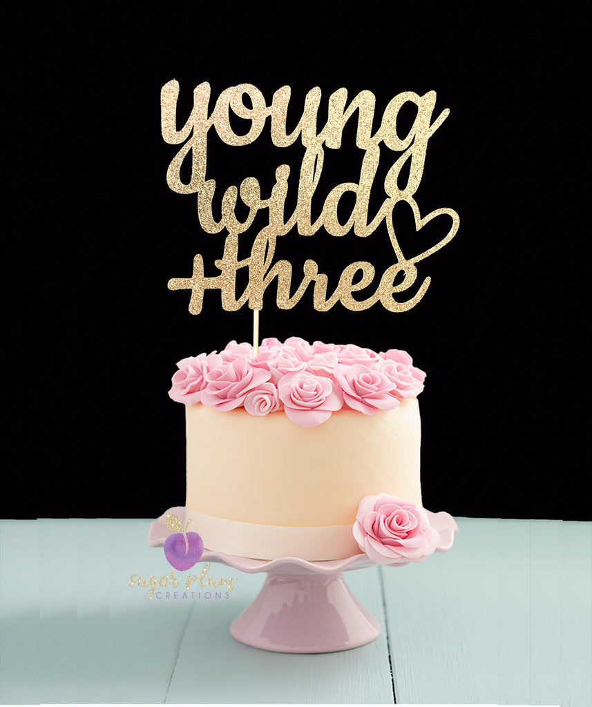 Young Wild and Three Cake Topper