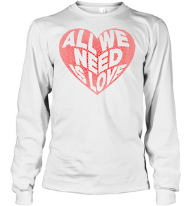 All We Need Is Love Soft 100% Cotton Long Sleeve Men Women Unisex T-Shirt