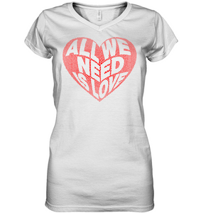 All We Need Is Love Soft Contoured 100% Cotton Short Sleeve Women V-Neck T-Shirt