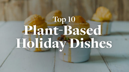 Top 10 Plant-Based Holiday Main Dishes