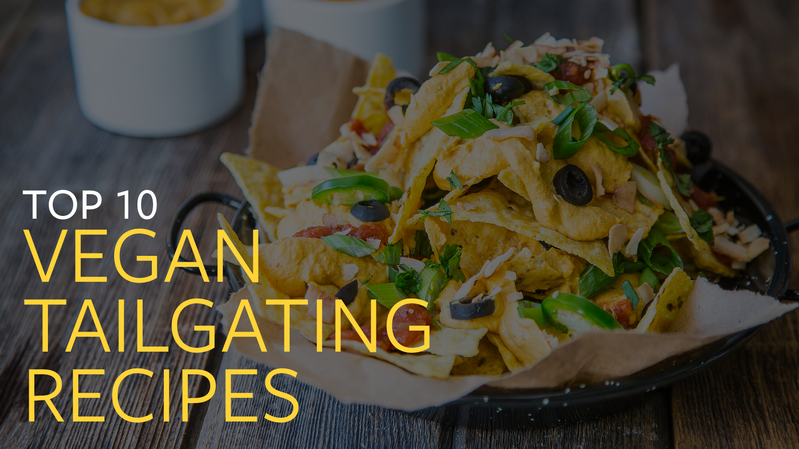 Top 10 Vegan Tailgating Recipes