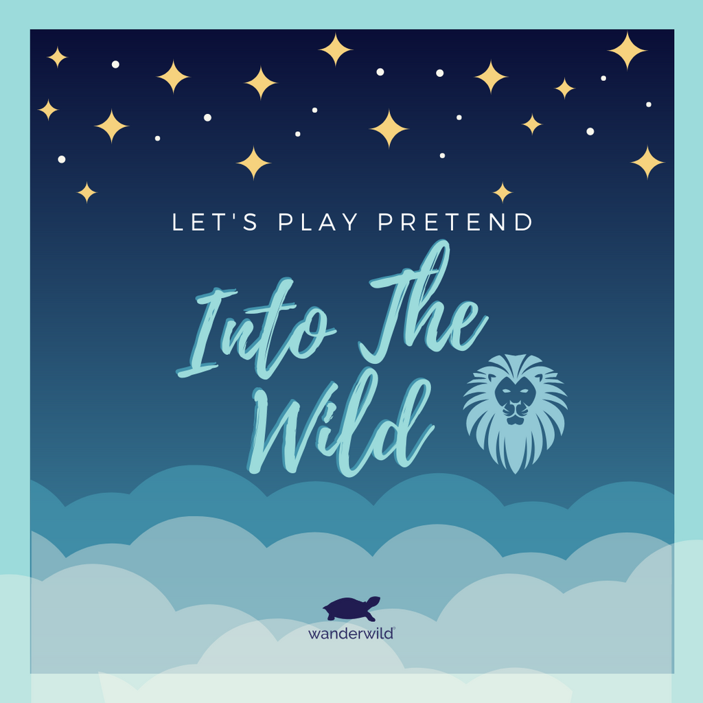 Let's Play Pretend - Into The Wild