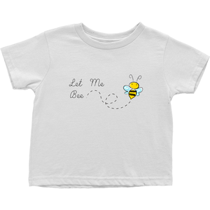 Let Me Bee Kid's T-Shirt (Toddler Sizes)