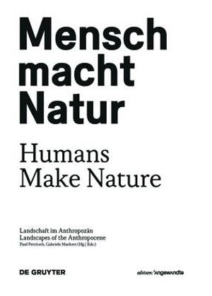 Mensch Macht Natur: Humans Make Nature