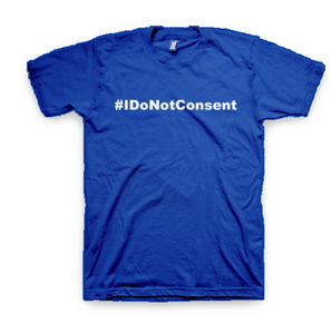 Women's 100% Cotton T Shirt #IDONOTCONSENT