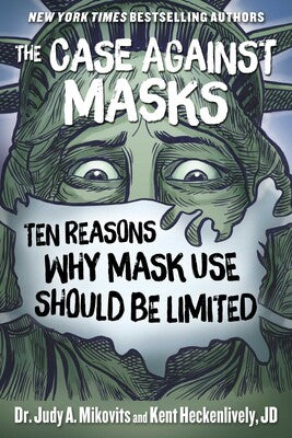 The Case Against Masks: Ten Reasons Why Mask Use Should be Limited