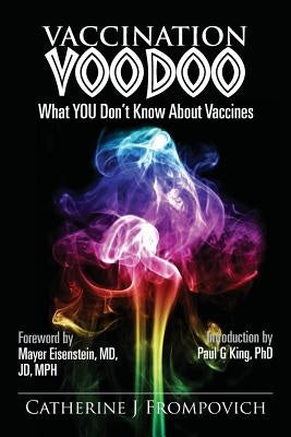Vaccination Voodoo: What You Don't Know about Vaccines