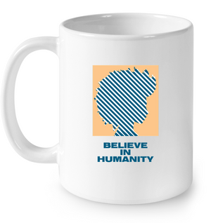 Believe in Humanity | 11 oz. Mug