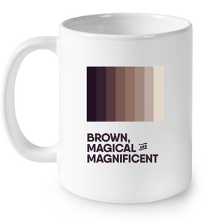 Brown, Magical & Magnificent | 11 oz. Mug