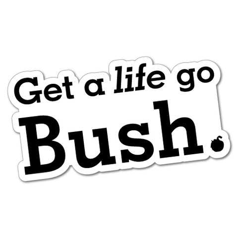 Get A Life Go Bush Sticker