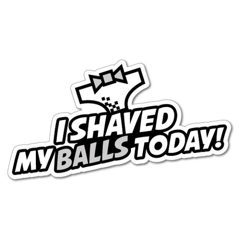 I Shaved My Balls Today Sticker