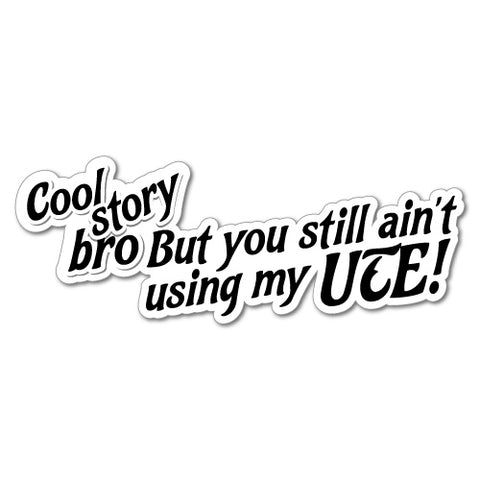 You Still Ain'T Using My Ute Sticker