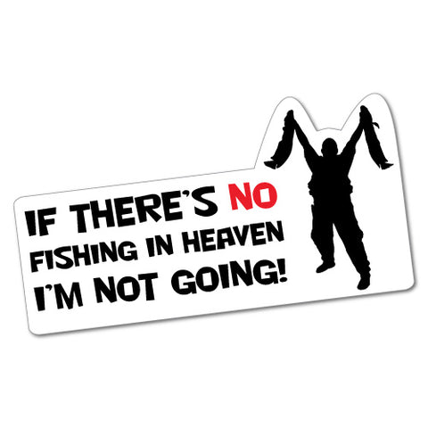 If There'S No Fishing In Heaven Sticker